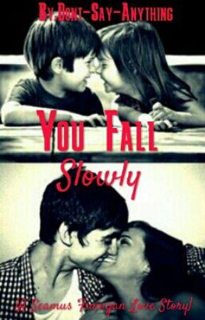 You Fall Slowly [A Seamus Finnigan Love Story] by Kawaii_Badass