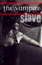 The Vampire Slave by Xxbrokenhearts67xX
