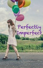 Perfectly Imperfect by LadyMaine23