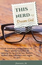THIS NERD IS MY DREAM GIRL (Completed Novel) by crimejhaeann