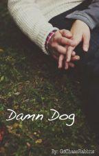 Damn Dog *Hooha84 Contest* by GoChaseRabbits