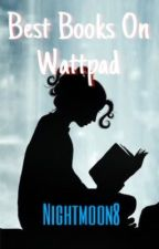 Best Books On Wattpad by NightMoon8