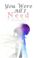 You Were All I Need (A Brace Arquiza Fanfic) - YWJADTIOK Book 2 by NocturnalOblivion