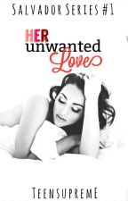Her Unwanted Love (Salvador Series #1) by teensupreme