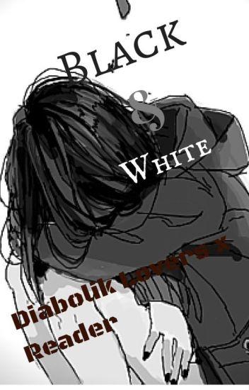 Black and White [Diabolik Lovers x Reader]