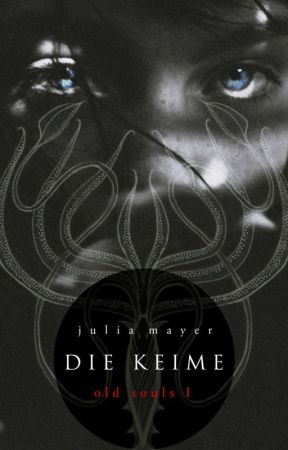 Die Keime (Old Souls 1) by JuliaMayerOfficial