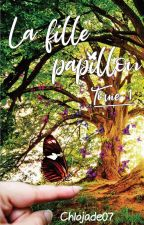 La fille papillon {Tome 1] by chlojade07