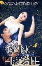 Being His Wife (KathNiel Fanfiction) by xoxojmfcpadilla24