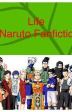 Life (A Naruto Fanfiction) by Emi_le_kawaii