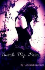 Numb My Pain by LifeandLemons23