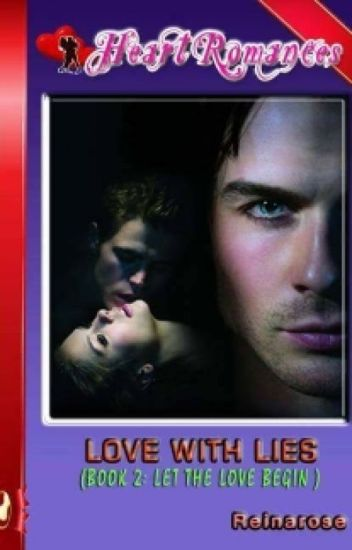 LOVE WITH LIES By: Reinarose (BOOK 2: LET THE LOVE BEGIN)