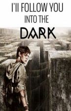 Maze runner-I'll follow you into the dark by freakyblueeyes