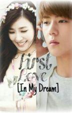 First Love [In My Dream] by nannayy