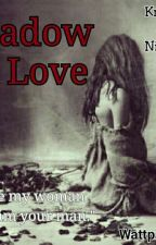 Shadow Love(Completed) by top13Arida