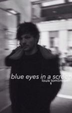 blue eyes in a screen||l.t. by ZaynMalikismy