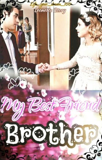 My Best Friend Brother|| Leonetta Story♡*abgeschlossen*