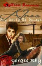 (Hacienda Alarcon)ALREA, ANG ASTIG NA DALAGA By: Lorgee Rhy (complete) by HeartRomances