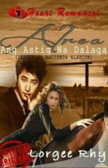 (Hacienda Alarcon)ALREA, ANG ASTIG NA DALAGA By: Lorgee Rhy (complete)