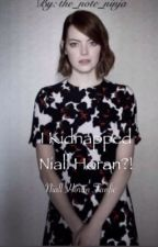 I kidnapped Niall Horan?! »Niall Horan fanfiction» by -voidkitsune