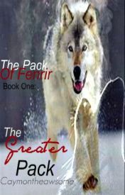 The Pack of Fenrir Book One: The Greater Pack by Caymontheawsome