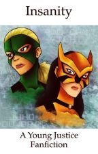Insanity ~ a Young Justice Fanfiction by Liv4YJ