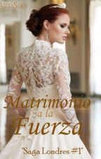 "Saga Londres 1 "" Matrimonio a la fuerza "" by auxisoto"