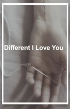 Different I Love You (Larry Stylinson) by LxnaDirection