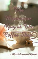 The Mysterious Guy at The Coffee Shop by MissHandsomeBlack
