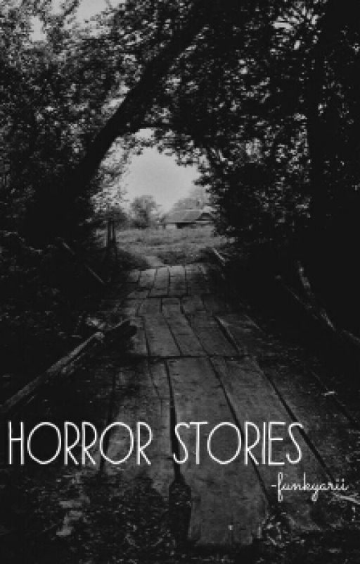 Horror Stories by goofy_gurl_212