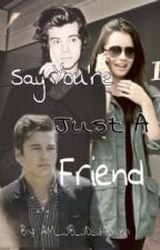 Say You're Just A Friend (Austin Mahone and Harry Styles Fanfic) *under construction* by AM_JB_1D_Heaven