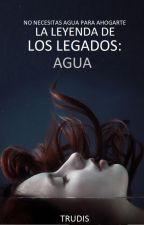 La leyenda de los legados: Agua  by trudis_mp