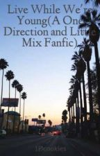 Live While We're Young(A One Direction and Little Mix Fanfic) by 1Dcookies