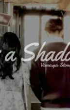 As A Shadow by voshaddict
