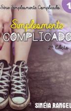 Simplesmente Complicado (Livro 1) by SineiaRangel