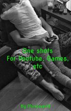 One Shots For Youtube, Games, Etc. by MiniLover18