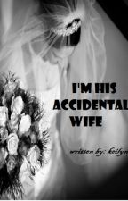 I'm His Accidental Wife by keilyn3029
