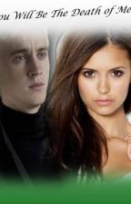 You Will Be The Death of Me ( Draco Malfoy Fanfiction) Part One by Justkissitaway819