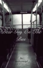 Dear Guy On The Bus by smileysavgal