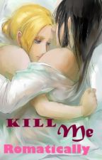 KILL ME Romantically (MikaAni/SnK/Aot) by writingwithmolls