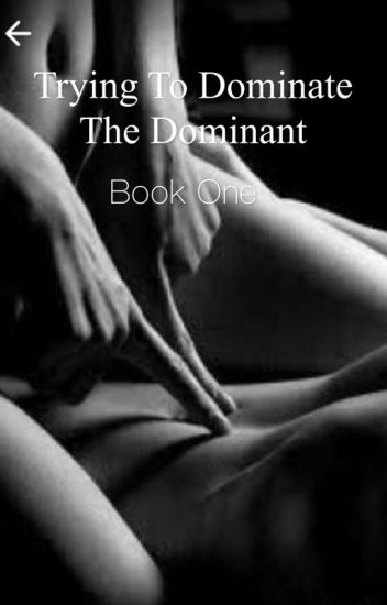 Trying To Dominate The Dominant [BDSM]