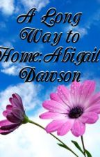 A Long Way to Home: Abigil Dawson's Story by kgooglez4