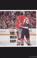 Too Much Soup {Jonathan Toews} by kendra_styles31