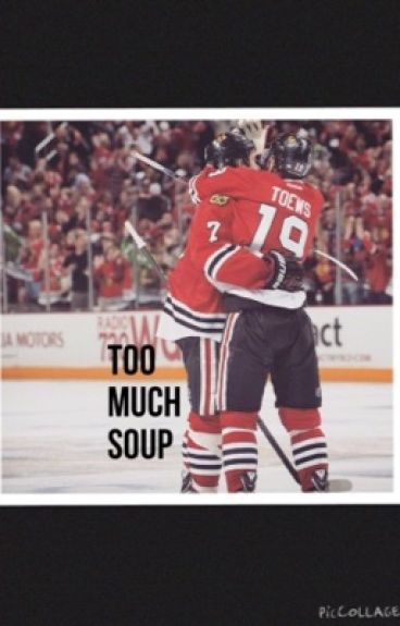 Too Much Soup {Jonathan Toews}