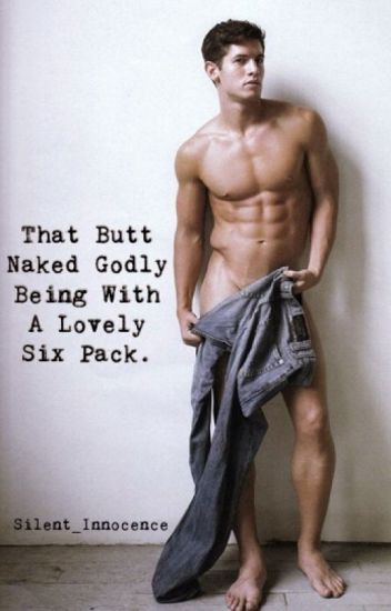 That Butt Naked Godly Being With A Lovely Six Pack.