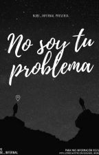 No soy tu problema by nube_infernal