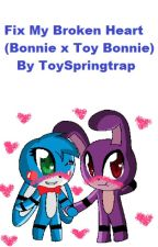 Fix my Broken Heart (Bonnie x Toy Bonnie) by ToySpringtrap