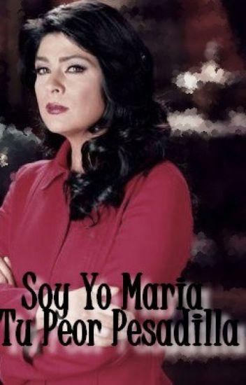 Soy Yo Maria Tu Peor Pesadilla