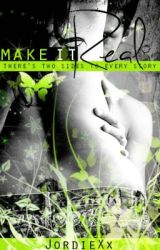Make It Real by JordieXx