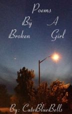Poems by a Broken Girl by CuteBlueBells