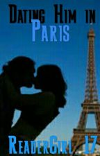 Dating Him in Paris by ReaderGirl_17